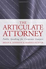 The Articulate Attorney: Public Speaking for Corporate Lawyers (The Articulate Life) Paperback