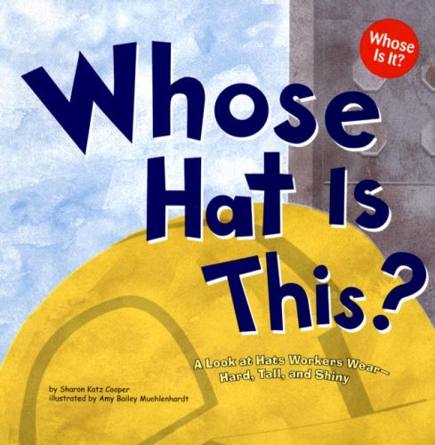 (Whose Hat Is This?: A Look at Hats Workers Wear - Hard, Tall, and Shiny (Whose Is It?: Community Workers))