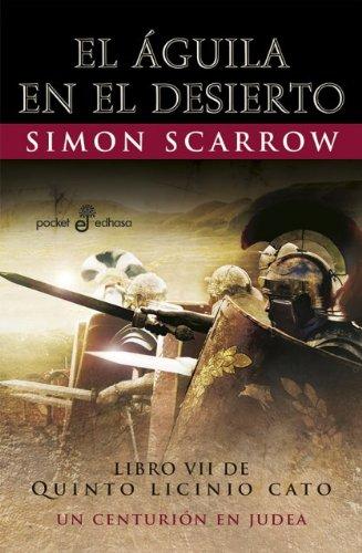 Descargar Libro El Águila En El Desierto. Libro Vii De Quinto Licinio Cato. Un Centurión En Judea Simon Scarrow