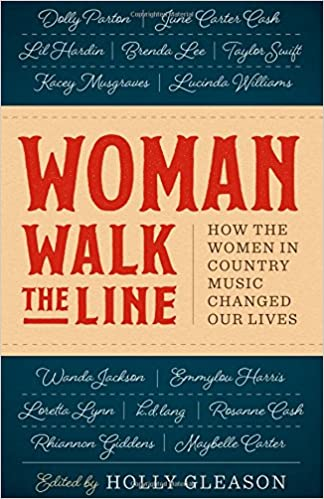 Woman Walk The Line: How The Women In Country Music Changed Our Lives:  Holly Gleason: 9781477313916: Amazon.com: Books