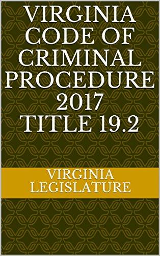 Virginia Code of Criminal Procedure 2017 Title 19.2 (English Edition)