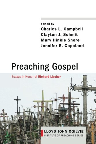 Preaching Gospel: Essays in Honor of Richard Lischer (Lloyd John Ogilvie Institute of Preaching Series)