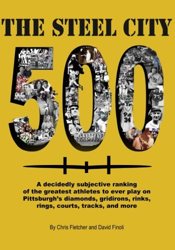 Black City Grid - The Steel City 500: A decidedly subjective ranking of the greatest athletes to ever play on Pittsburgh's diamonds, gridirons, rinks, rings, courts, tracks and more