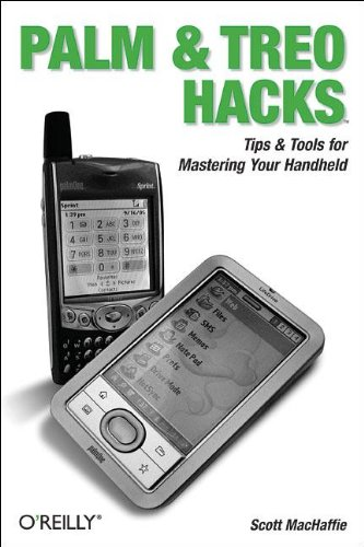 Palm and Treo Hacks: Tips & Tools for Mastering Your ()