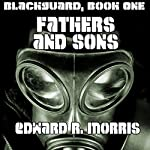 Fathers and Sons: Blackguard, Book One | Edward R. Morris