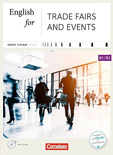 Short Course Series - Business Skills: B1/B2 - English for Trade Fairs and Events: Kursbuch mit CD