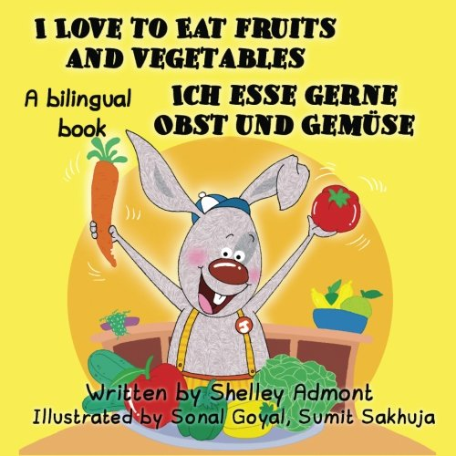 I Love to Eat Fruits and Vegetables - Ich esse gerne Obst und Gemüse: English German Bilingual Edition