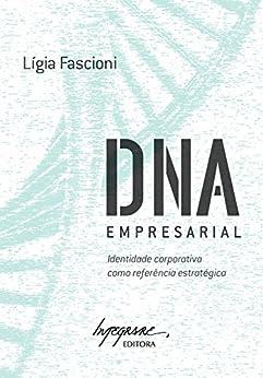 DNA empresarial: Identidade corporativa como referência estratégica por [Fascioni, Lígia]