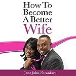 How to Become a Better Wife, Vol. 7 | Jane John-Nwankwo RN MSN