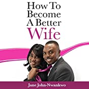 How to Become a Better Wife Vol 4 | Jane John Nwankwo RN MSN