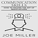 Communication Skills: How to Master the Art of Negotiations (Body Language, Persuasion, Manipulation, Confidence Book 9) | Joe Miller