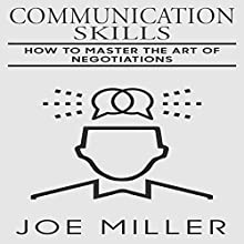 Communication Skills: How to Master the Art of Negotiations (Body Language, Persuasion, Manipulation, Confidence Book 9) Audiobook by Joe Miller Narrated by Lynn Longseth