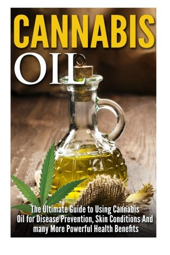 51yz9XUvRML Cannabis Oil: The Ultimate Guide to Using Cannabis Oil for Disease Prevention, Skin Conditions And many More Powerful Health Benefits