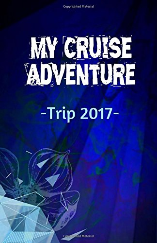 My Cruise Adventure Trip 2017: Lined Travel Journal for Memory Keeping