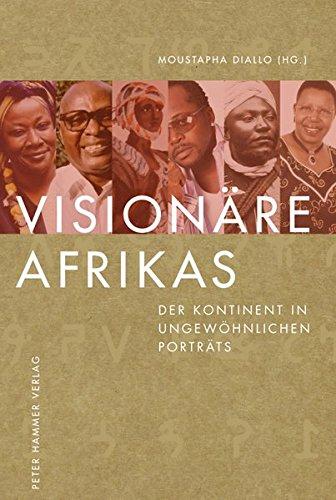 Visionäre Afrikas: Der Kontinent in ungewöhnlichen Porträts