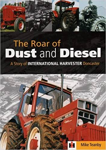The Roar Of Dust And Diesel A Story Of International Harvester Doncaster Amazon Co Uk Teanby Mike Hall Lynn 0884412719442 Books