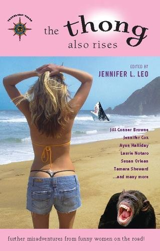 The Thong Also Rises: Further Misadventures from Funny Women on the Road (Travelers' Tales - Thongs Coast