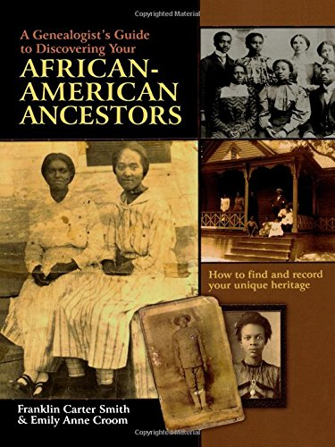 Search : A Genealogist's Guide to Discovering Your African-American Ancestors. How to Find and Record Your Unique Heritage