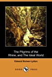 The Pilgrims of the Rhine, and the Ideal World, Edward Bulwer-Lytton, 1406521736