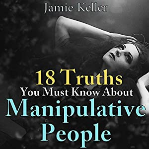 18 Truths You Must Know About Manipulative People Audiobook