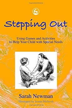 Stepping Out: Using Games and Activities to Help Your Child with Special Needs by [Newman, Sarah]