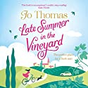 Late Summer in the Vineyard Audiobook by Jo Thomas Narrated by Rachel Atkins