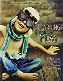 img - for Learning through Play: Early Childhood Theory, Development, Exploration and Engagement book / textbook / text book