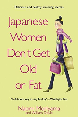Japanese Women Don't Get Old or Fat: Secrets of My Mother's Tokyo Kitchen [Naomi Moriyama] (Tapa Blanda)