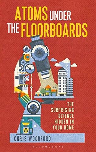 Atoms Under the Floorboards: The Surprising Science Hidden in Your Home