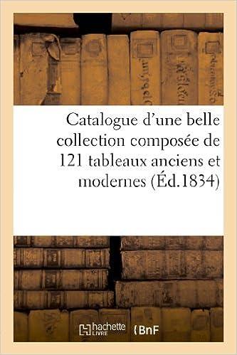 Catalogue D'Une Belle Collection Composee de 121 Tableaux Anciens Et Modernes (Arts) by Wateau (2013-03-10)