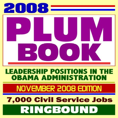 (2008 Plum Book - the United States Government Policy and Supporting Positions Book with Civil Service Job Listings for Presidentially Appointed Positions in the Obama Administration (Ringbound))