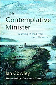 Book The Contemplative Minister: Learning to Lead from the Still Centre by The Revd Ian Cowley (2015-06-19)