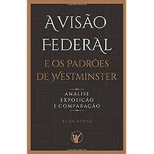 A Visão Federal e os Padrões de Westminster: Análise, Exposição e Comparação (Portuguese Edition)