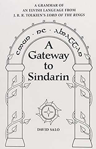 A Gateway to Sindarin: A Grammar of an Elvish Language from JRR Tolkien's Lord of the Rings (The Languages Of Tolkien)