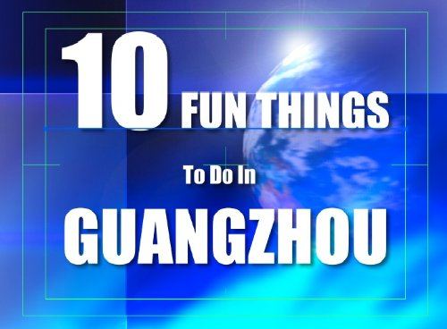 ;;READ;; TEN FUN THINGS TO DO IN GUANGZHOU. ademas world track speakers Comercio arriba canales DIMMs