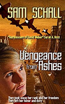 Vengeance from Ashes (Honor and Duty Book 1) by [Schall, Sam, Green, Amanda S.]