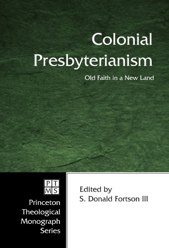 Colonial Presbyterianism: Old Faith in a New Land (Princeton Theological Monograph)