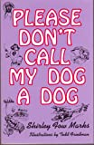 Please Don't Call My Dog a Dog, Shirley F. Marks, 0942963296