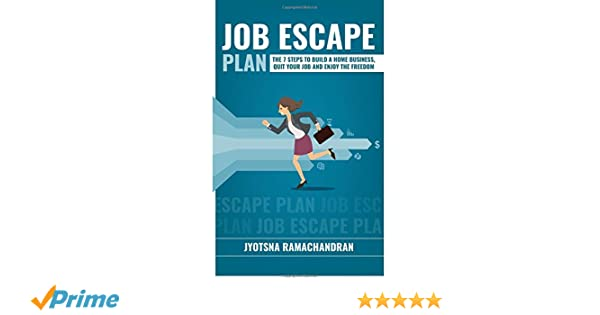 Job Escape Plan: The 7 Steps to Build a Home Business, Quit ...