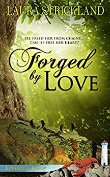 Forged by Love (Lobster Cove) by [Strickland, Laura]