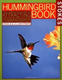 img - for The Hummingbird Book: The Complete Guide to Attracting, Identifying, and Enjoying Hummingbirds book / textbook / text book