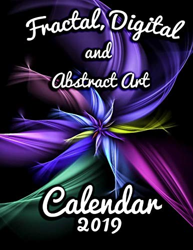 (Fractal, Digital and Abstract Art Calendar 2019: Full-Color Portrait-Style Desk Calendar)