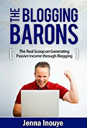 The Blogging Barons: The real scoop on generating passive income through blogging. (English Edition)