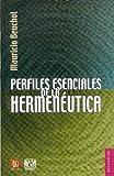 Perfiles esenciales de la Hermenéutica, Mauricio Beuchot, 9681685962