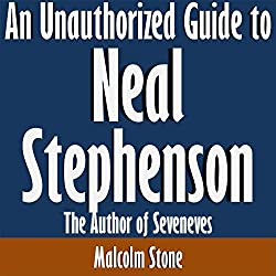 An Unauthorized Guide to Neal Stephenson: The Author of Seveneves