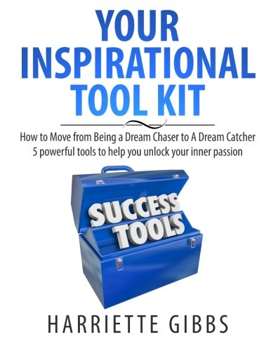 Your Inspirational Tool Kit: How to Move from a Dream Chaser to a Dream Catcher  5 Powerful Tools to help you unlock your inner passion. Chaser Kit
