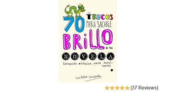 70 Trucos Para Sacarle Brillo A Tu Novela Corrección Básica Para Escritores Spanish Edition