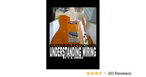 guitar electronics understanding wiring and diagrams learn step by rh amazon com 2 Pickup Guitar Wiring guitar electronics understanding wiring pdf