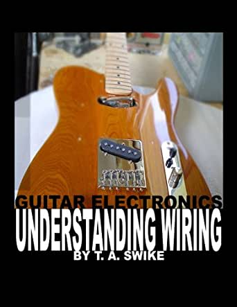 Guitar Electronics Understanding Wiring and Diagrams Learn ... on technical drawing, information visualization, visual analytics, engineering drawing, scientific visualization, unified modeling language,