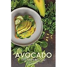 Avocado the Superfood: Avocado Recipes for Health Fanatics